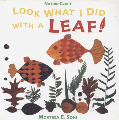 Look What I Did With a Leaf By Sohi, Morteza E.