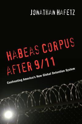 New York University Press Habeas Corpus After 9/11: Confronting America's New Global Detention System by Hafetz, Jonathan [Paperback] at Sears.com