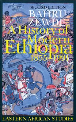 A History of Modern Ethiopia, 1855-1991 By Bahru Zewde