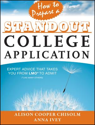 How to Prepare a Standout College Application By Cooper Chisolm, Alison/ Ivey, Anna